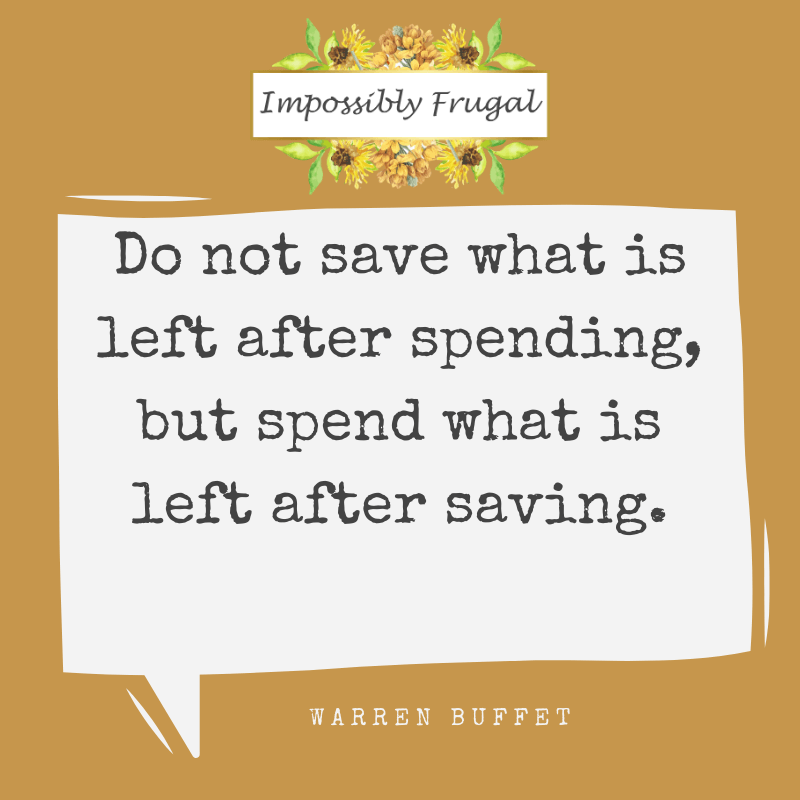 Do not save what is left after spending, but spend what is left after saving warren buffet